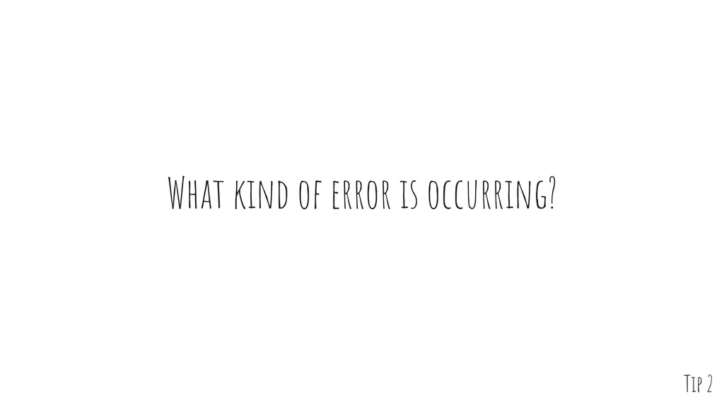 What kind of error is occurring? Tip 2