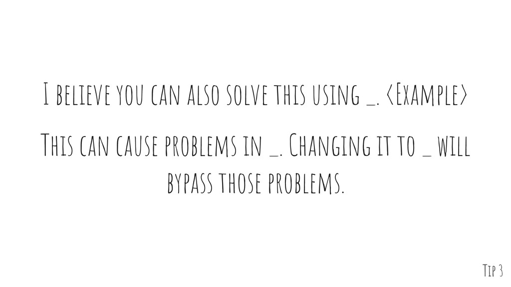 I believe you can also solve this using _. <Exa...