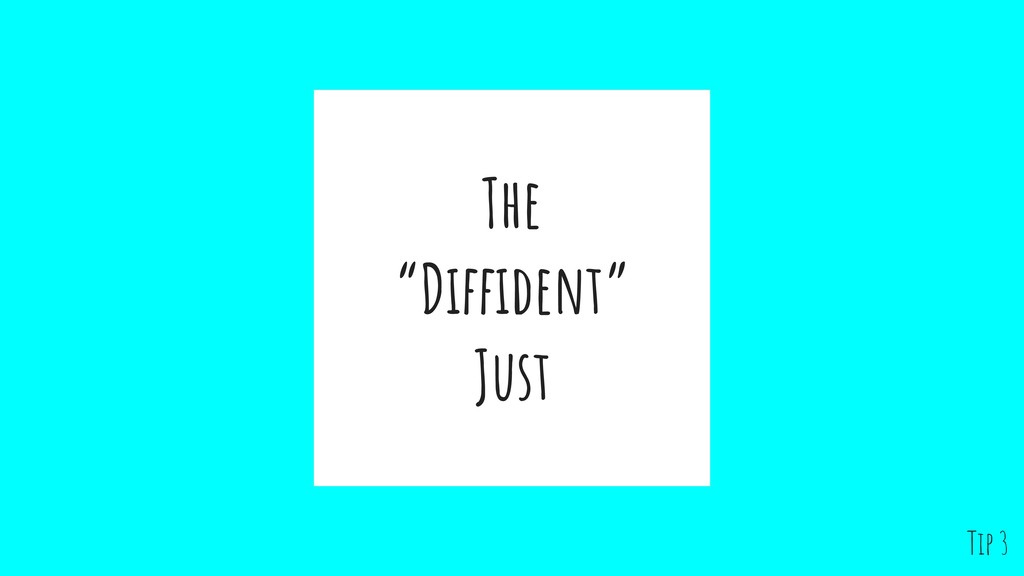 """The """"Diffident"""" Just Tip 3"""