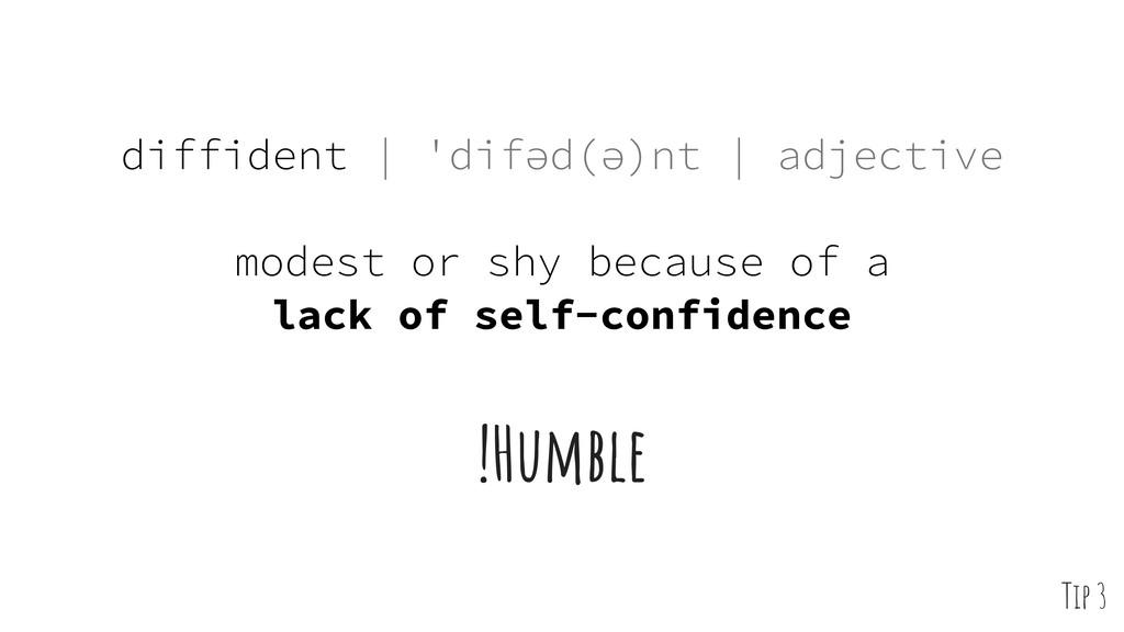 diffident | ˈdifəd(ə)nt | adjective modest or s...