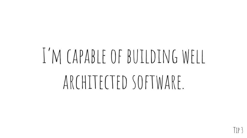 I'm capable of building well architected softwa...