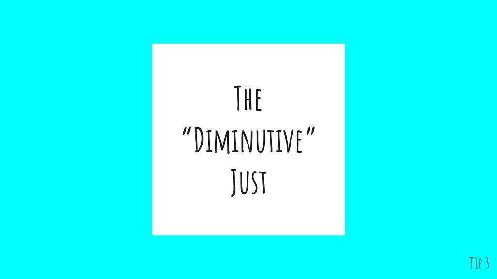 "The ""Diminutive"" Just Tip 3"