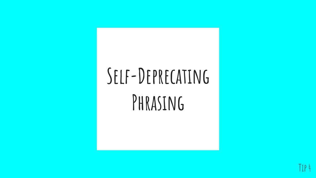 Self-Deprecating Phrasing Tip 4