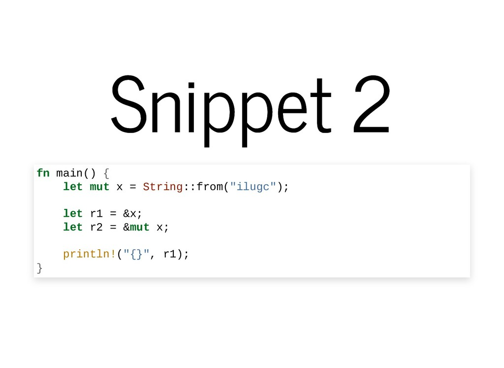 Snippet 2 Snippet 2 fn main() { let mut x = Str...