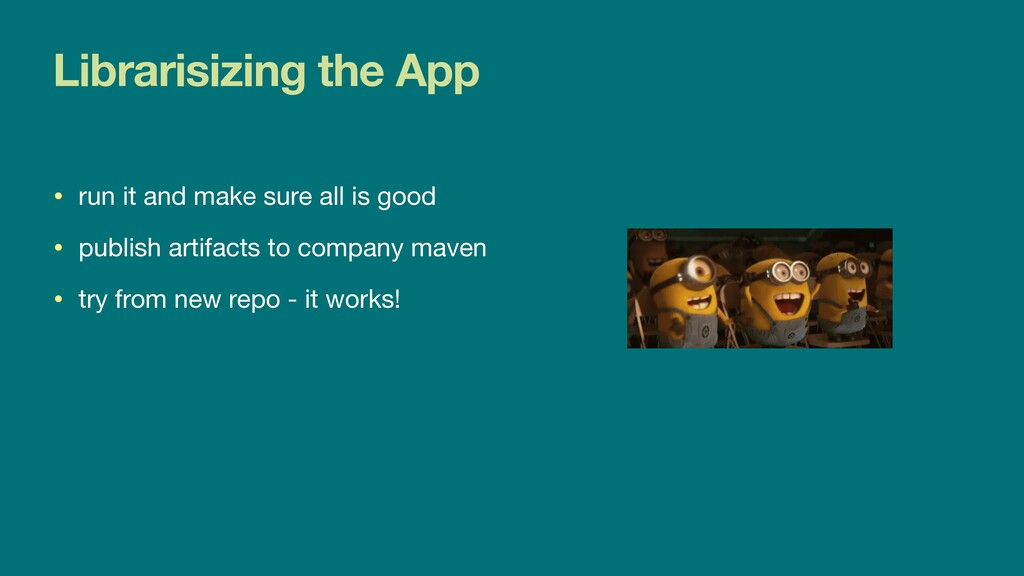 Librarisizing the App • run it and make sure al...
