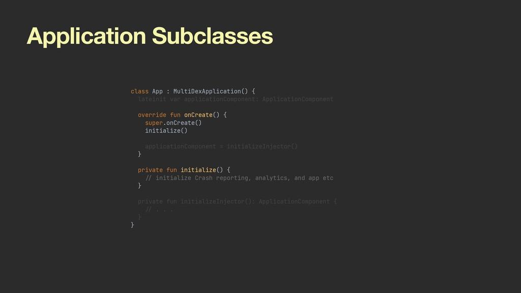 Application Subclasses class App : MultiDexAppl...