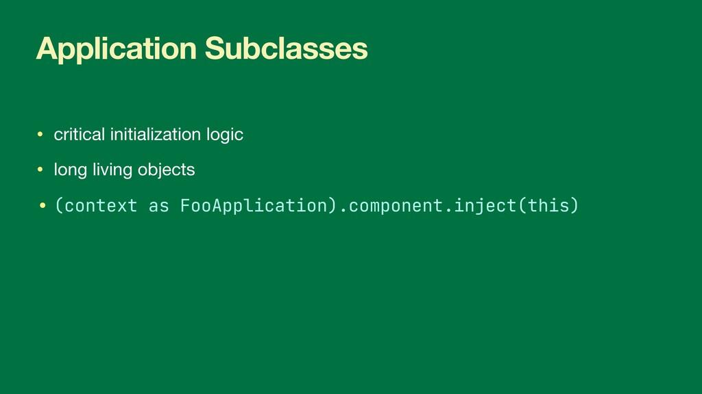 Application Subclasses • critical initializatio...