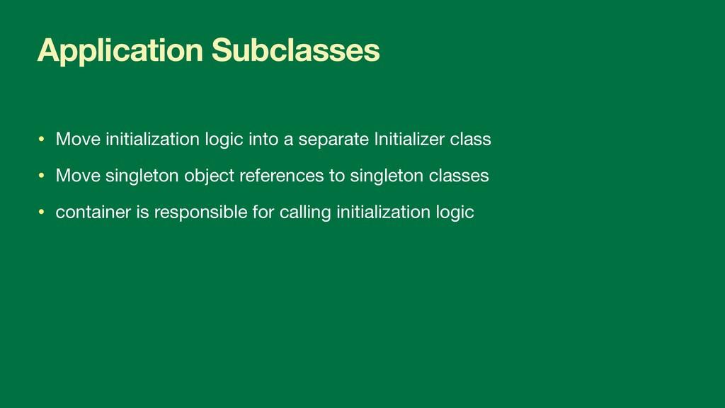 Application Subclasses • Move initialization lo...