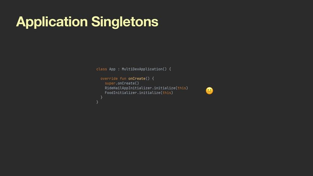 Application Singletons class App : MultiDexAppl...