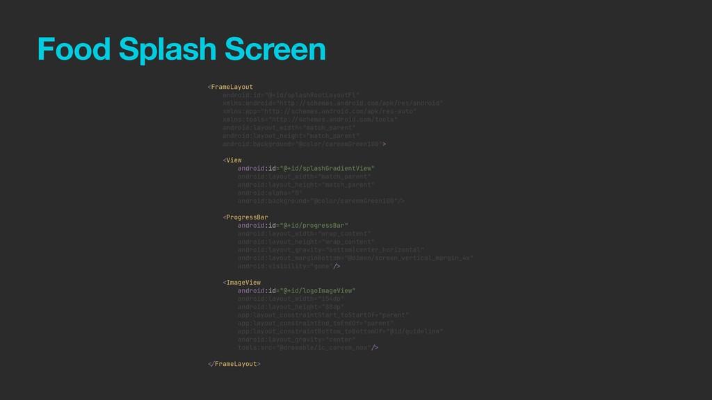 "Food Splash Screen <FrameLayout   android:id=""@..."