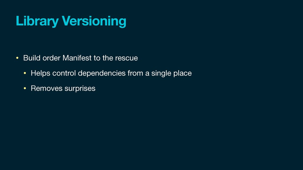 Library Versioning • Build order Manifest to th...
