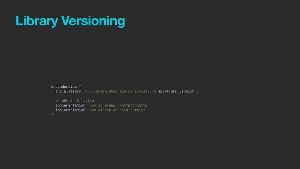 Library Versioning dependencies {   api platfor...