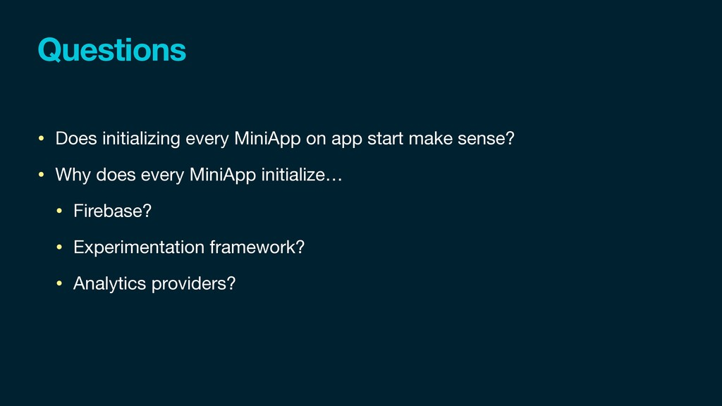 Questions • Does initializing every MiniApp on ...