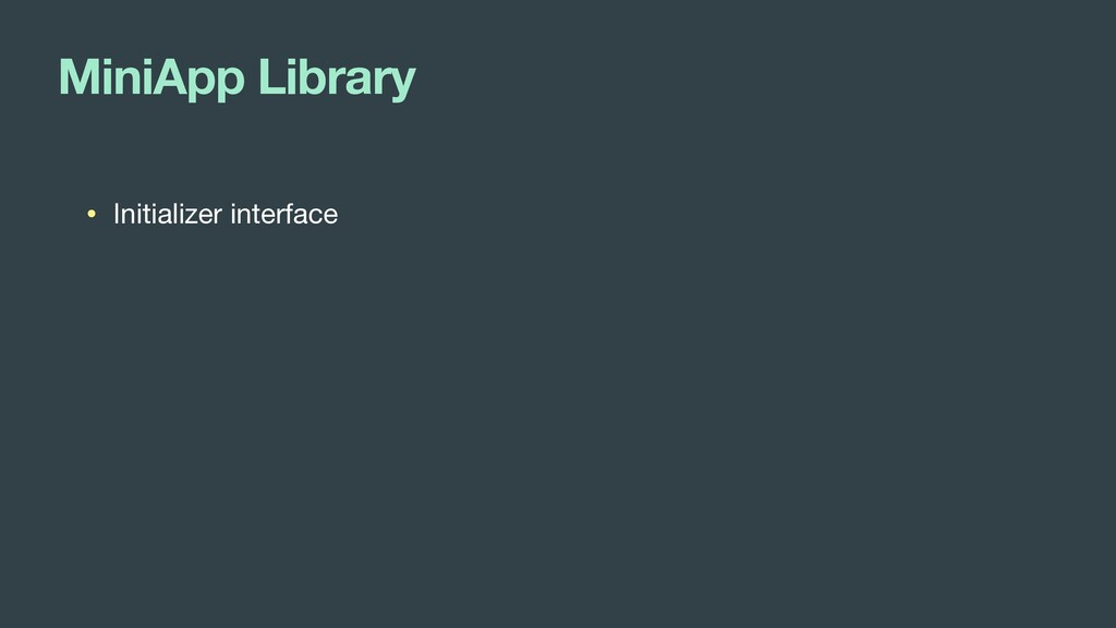 MiniApp Library • Initializer interface