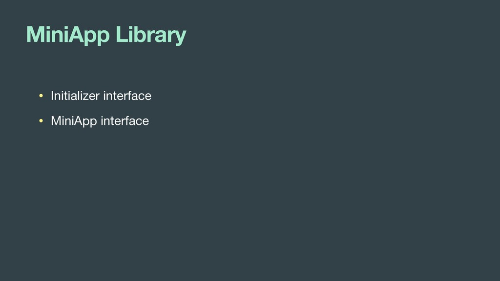 MiniApp Library • Initializer interface  • Mini...