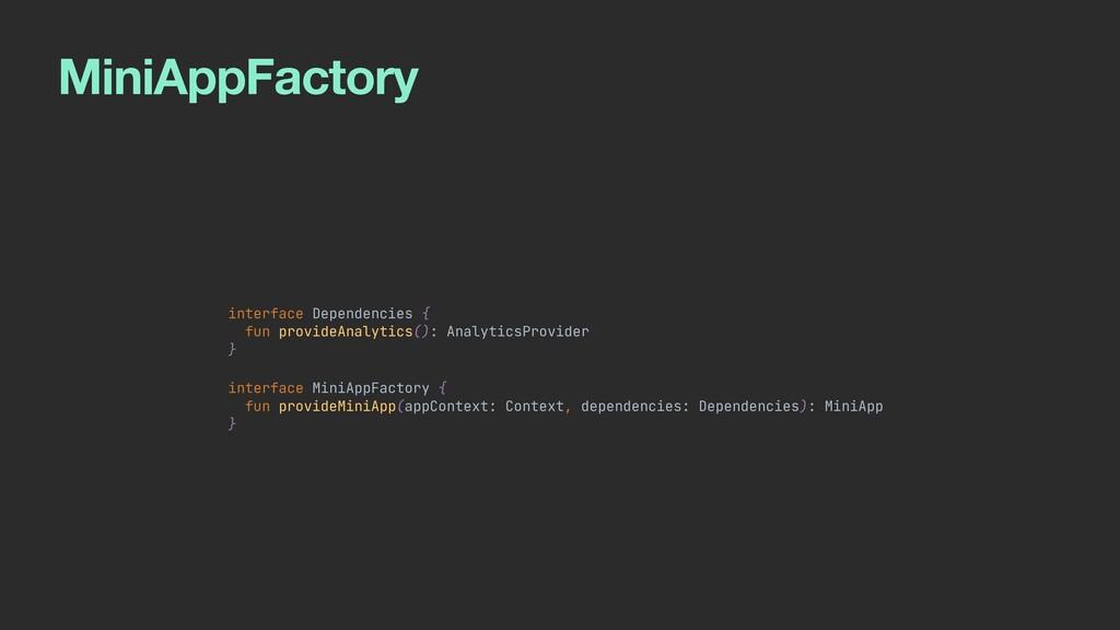 MiniAppFactory interface Dependencies {   fun p...