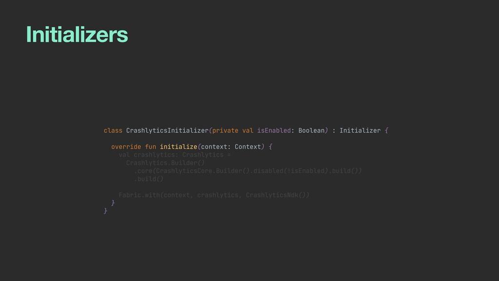 Initializers class CrashlyticsInitializer(priva...
