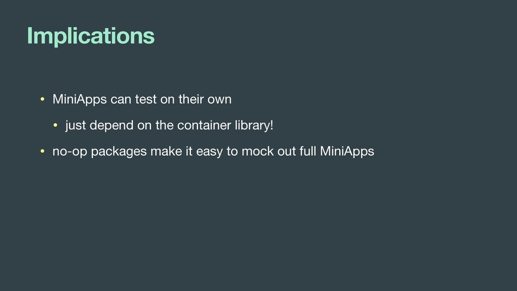 Implications • MiniApps can test on their own  ...