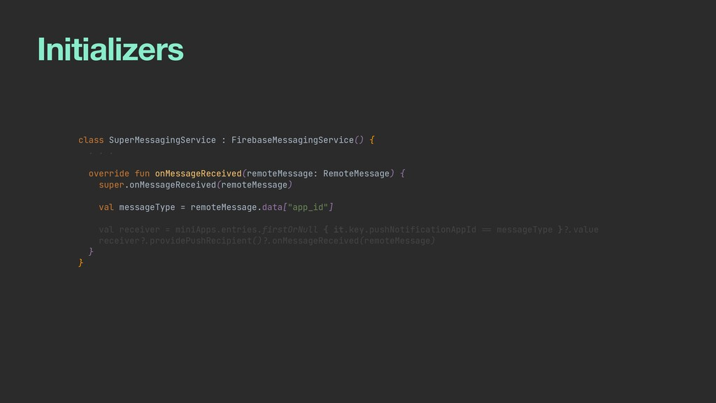Initializers class SuperMessagingService : Fire...