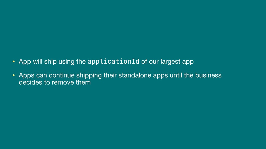 • App will ship using the applicationId of our ...
