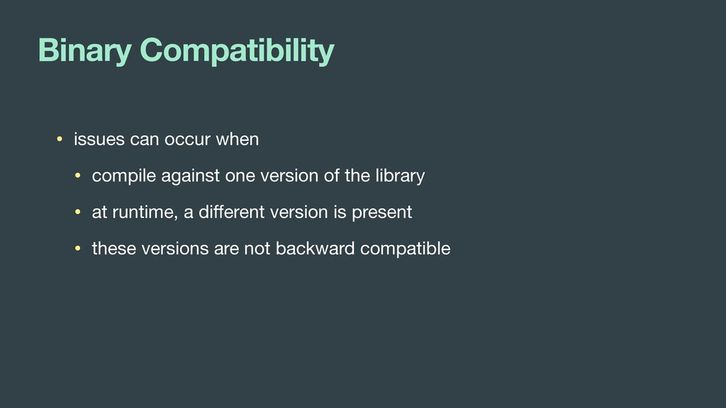 Binary Compatibility • issues can occur when  •...
