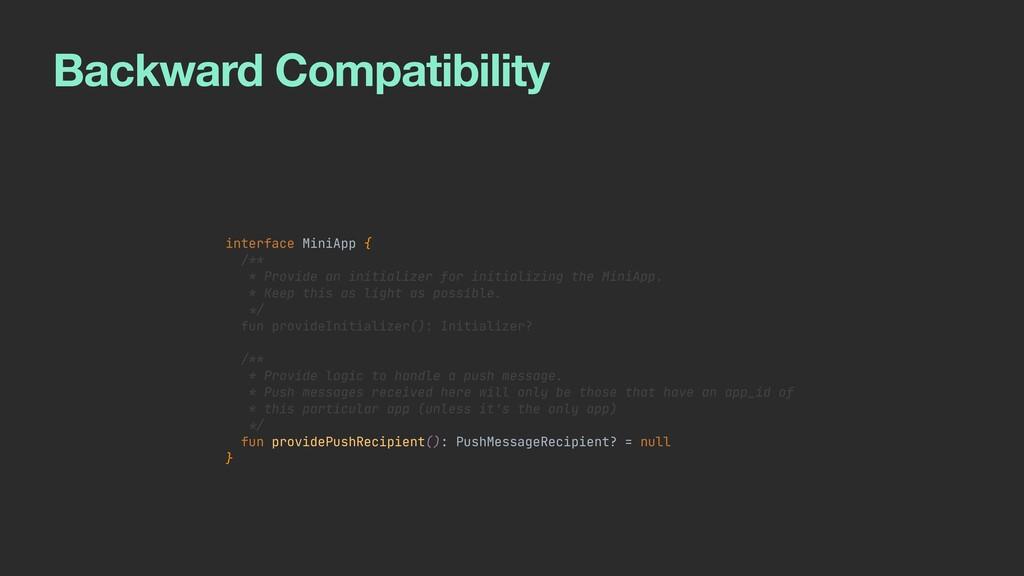 Backward Compatibility interface MiniApp {   /*...