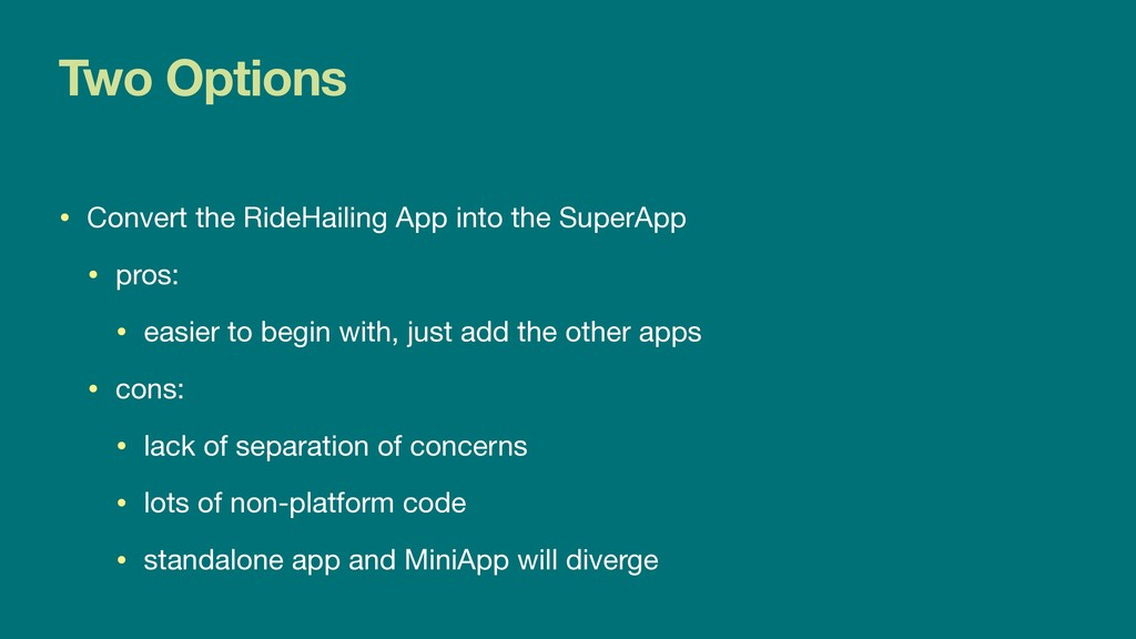 Two Options • Convert the RideHailing App into ...