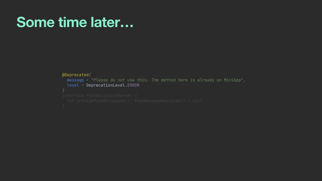 """Some time later… @Deprecated(   message = """"Plea..."""