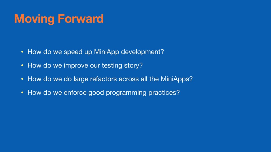 Moving Forward • How do we speed up MiniApp dev...