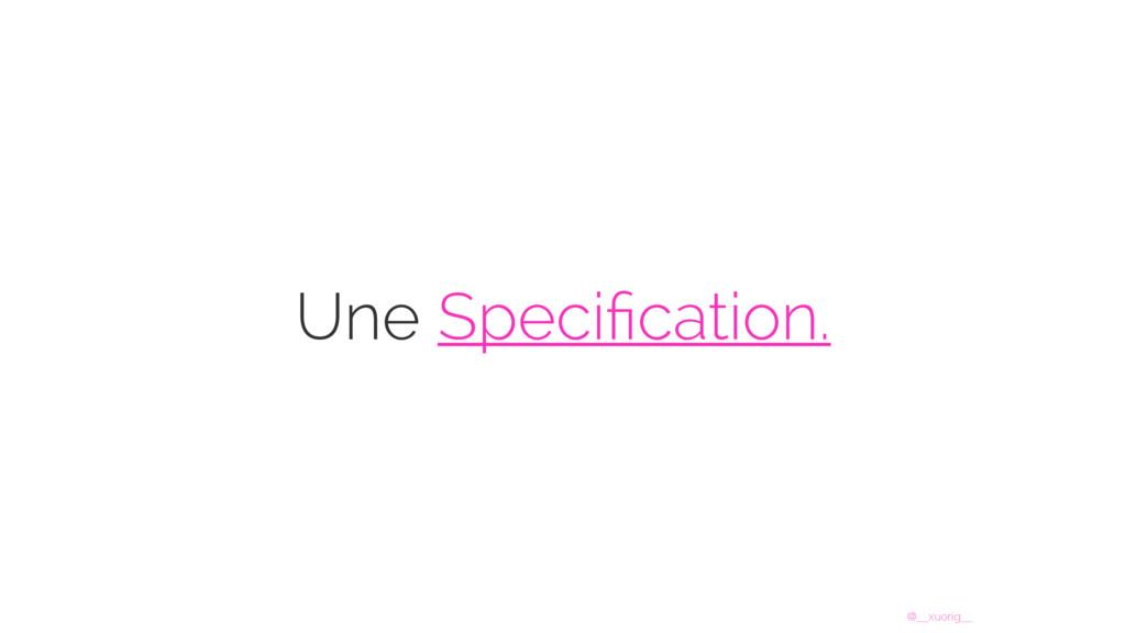@__xuorig__ Une Specification.