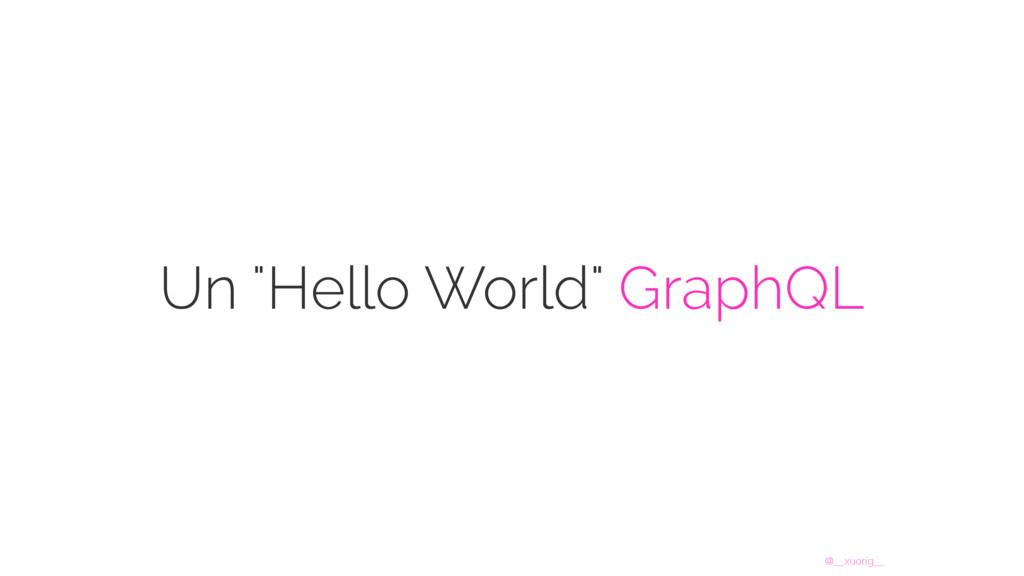 "@__xuorig__ Un ""Hello World"" GraphQL"