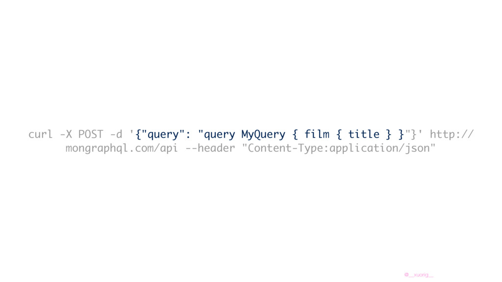 "@__xuorig__ curl -X POST -d '{""query"": ""query M..."