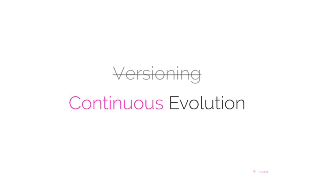 @__xuorig__ Versioning Continuous Evolution