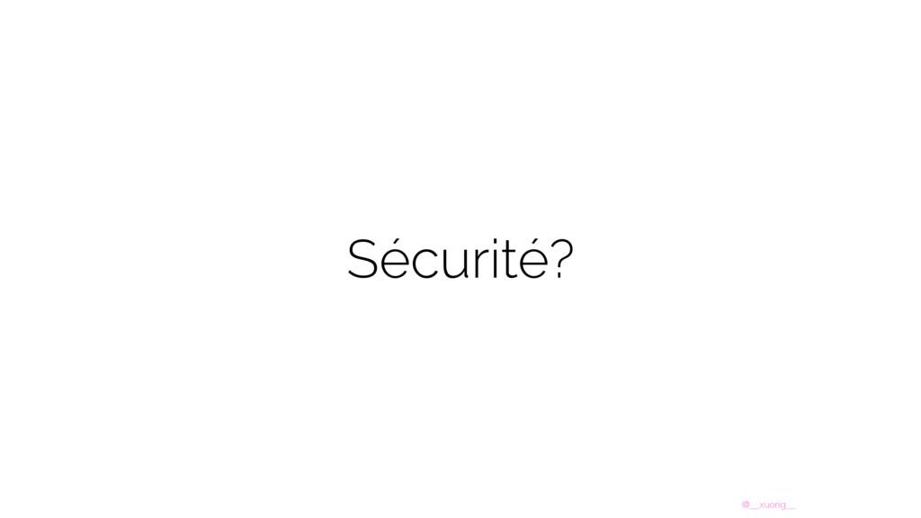 @__xuorig__ Sécurité?
