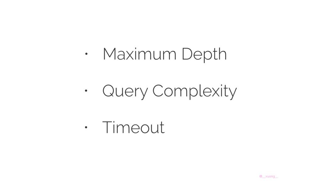 @__xuorig__ • Maximum Depth • Query Complexity ...