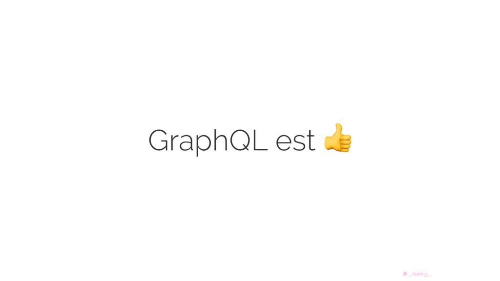 @__xuorig__ GraphQL est
