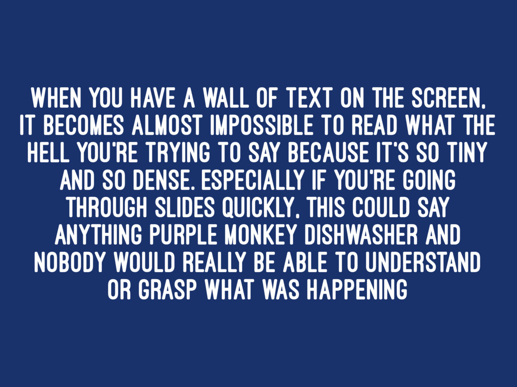 When you have a wall of text on the screen, it ...