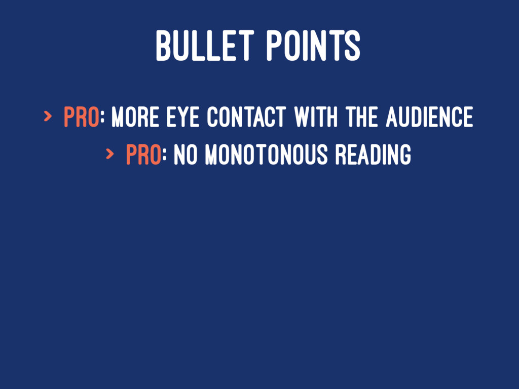 BULLET POINTS > Pro: More eye contact with the ...