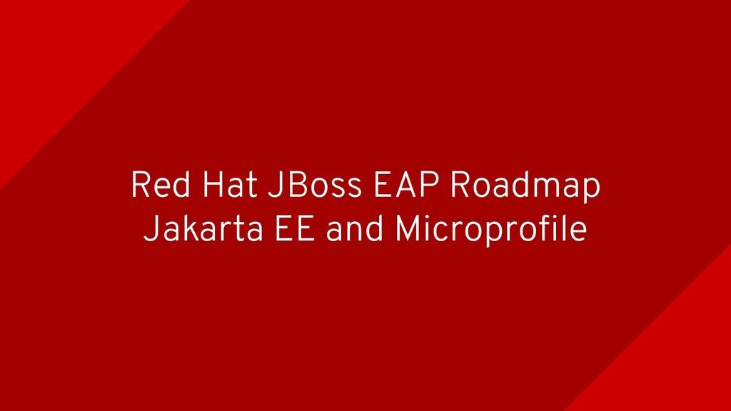 Red Hat JBoss EAP Roadmap Jakarta EE and Microp...