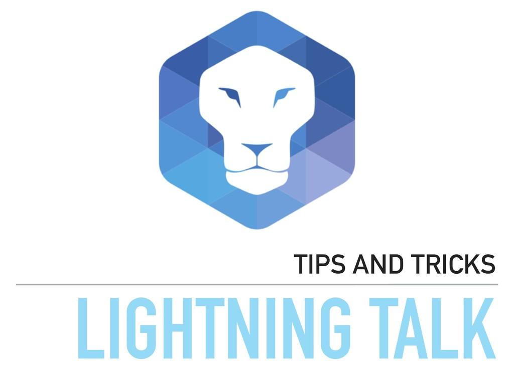 LIGHTNING TALK TIPS AND TRICKS