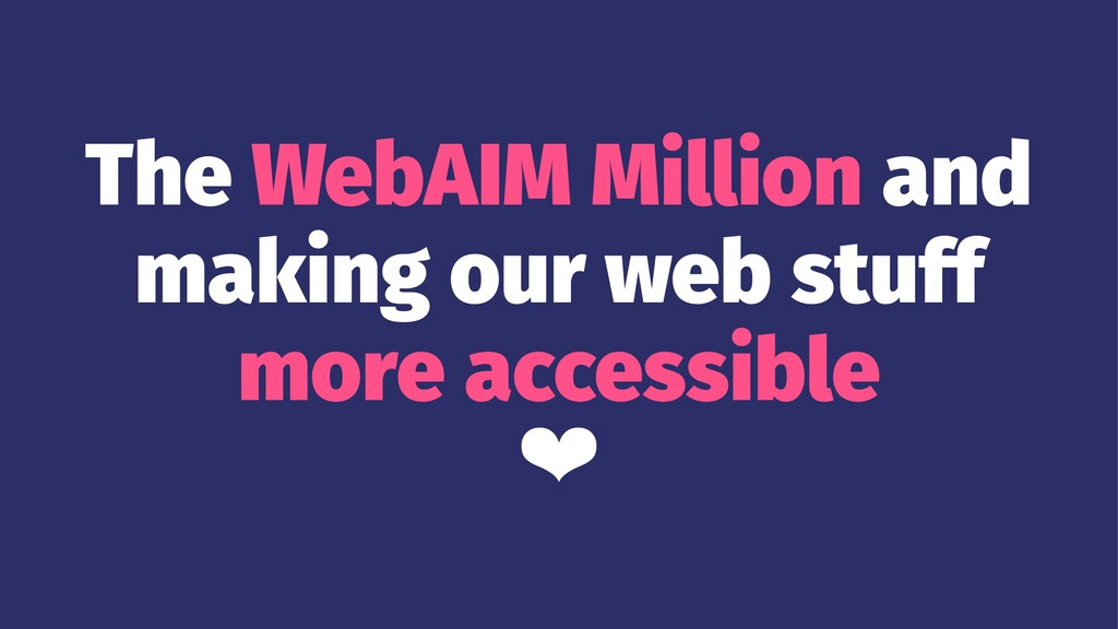 The WebAIM Million and making our web stuff mor...