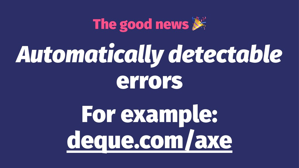 The good news Automatically detectable errors F...