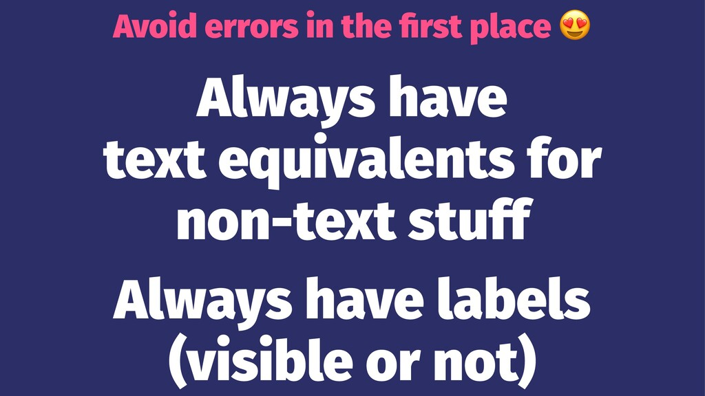Avoid errors in the first place Always have text...