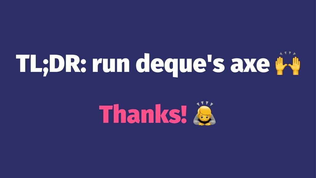 TL;DR: run deque's axe Thanks!