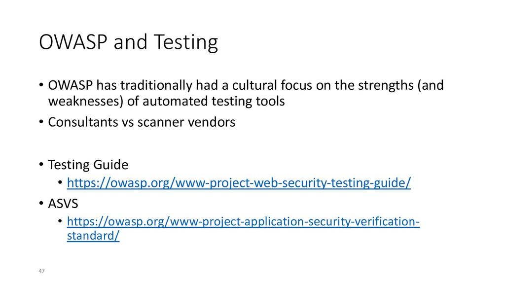 OWASP and Testing • OWASP has traditionally had...