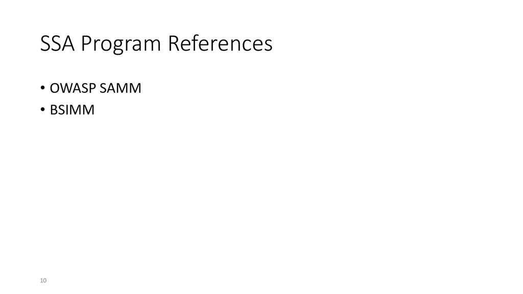 SSA Program References • OWASP SAMM • BSIMM 10
