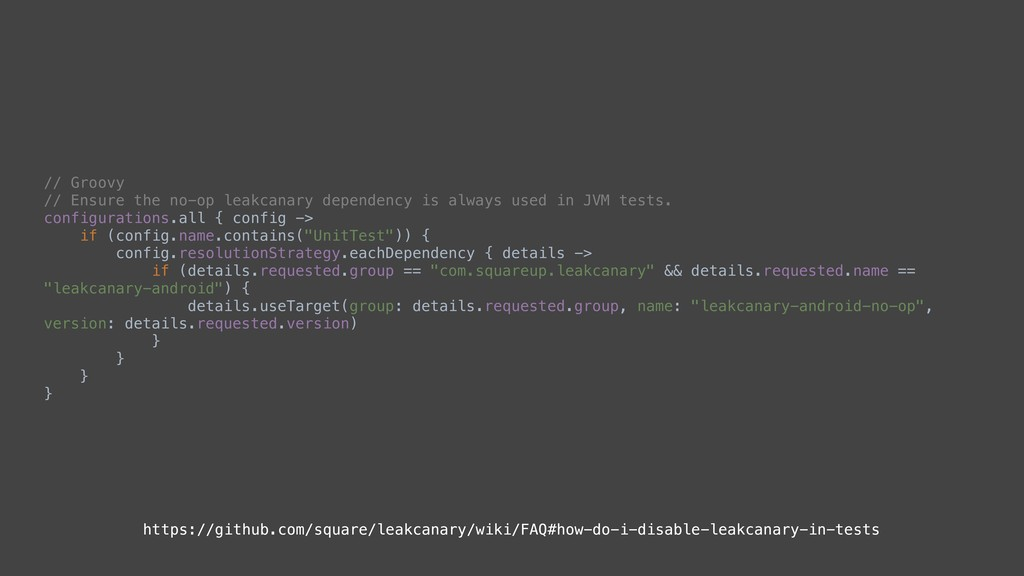 // Groovy // Ensure the no-op leakcanary depend...