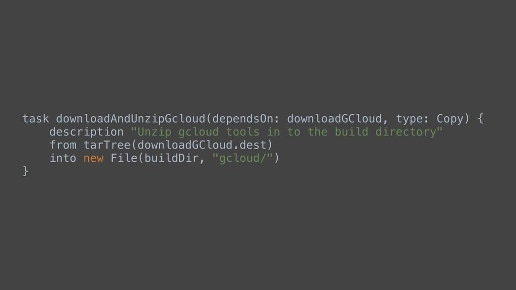 task downloadAndUnzipGcloud(dependsOn: download...
