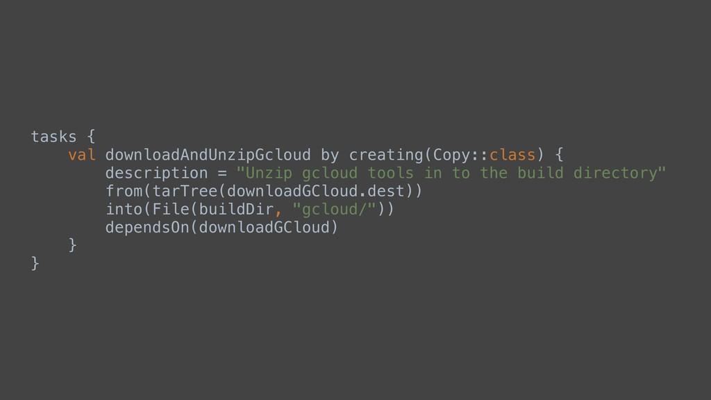 tasks { val downloadAndUnzipGcloud by creating(...
