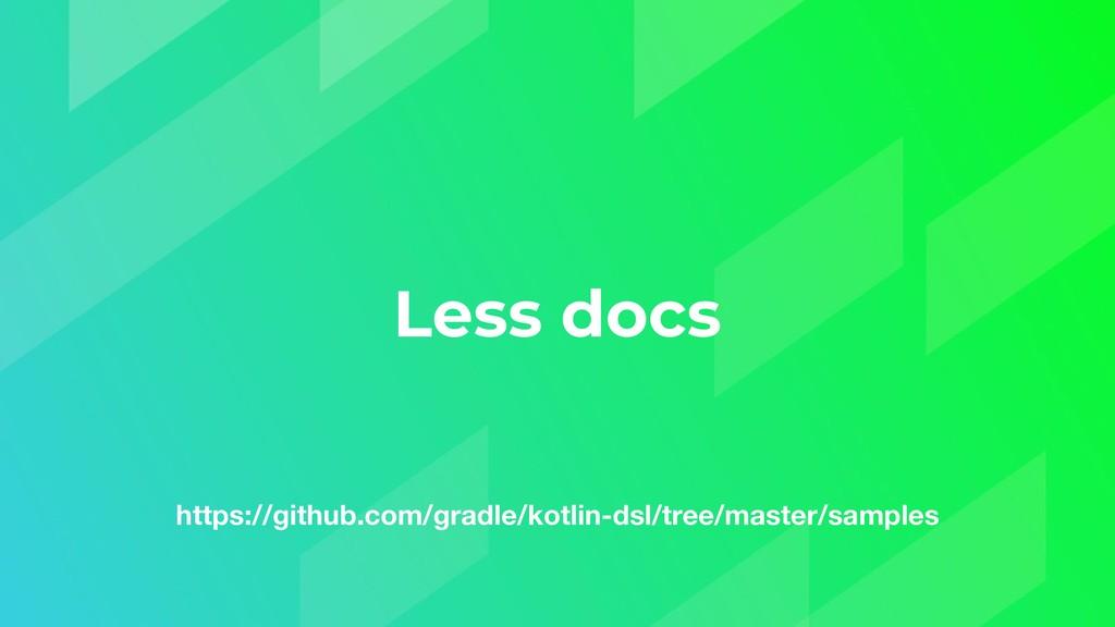 Less docs https://github.com/gradle/kotlin-dsl/...